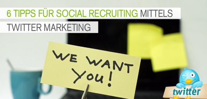 6 Tipps für Social Recruiting mittels Twitter Marketing