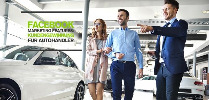 Neue Facebook Marketing Ads Features speziell zur Kundengewinnung für Automarken und Autohändler