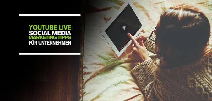 YouTube Live – Social Media Marketing Tipps für erfolgreiches YouTube Marketing von Unternehmen