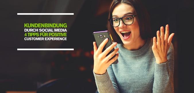 Kundenbindung durch Social Media – 4 Tipps für eine positive Customer Experience via Social Media