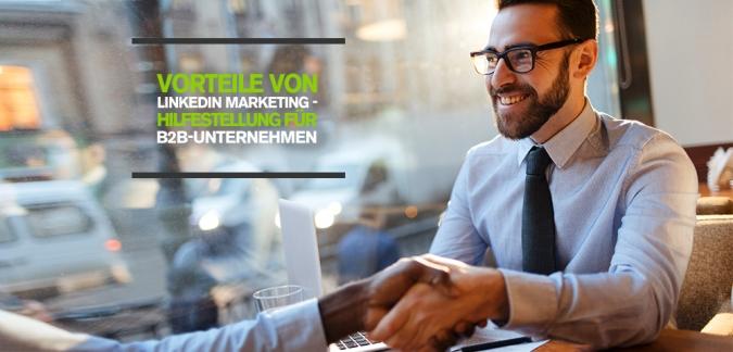 3 Vorteile von LinkedIn Marketing: Wie B2B-Unternehmen das berufliche Netzwerk erfolgreich nutzen