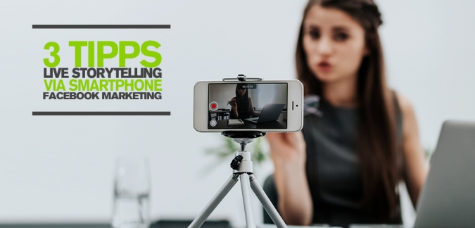Facebook Marketing mit Live Video: 3 Tipps für Live Storytelling via Smartphone Authentizität live uebertragung smartphone
