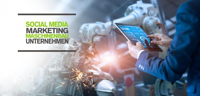 Maschinenbauunternehmen und Social Media Marketing - Maschinenbau Branche Tipps, Zahlen, Best Cases