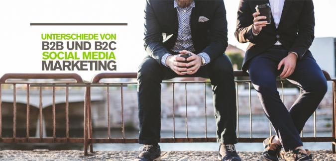 Was ist der Unterschied zwischen B2B und B2C Unternehmen im Social Media Marketing?