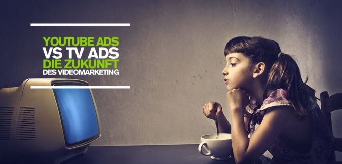 TV Ads vs. YouTube Ads – Wieso Shareable Online Clips die Advertising-Zukunft sind!