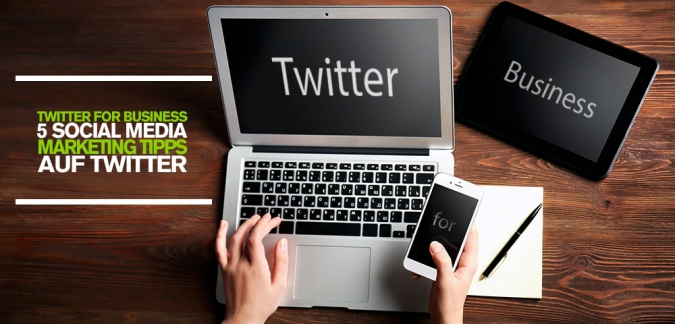 Twitter for Business: 5 Social Media Marketing Tipps, für Unternehmen auf Twitter