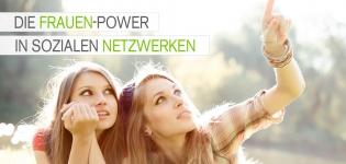 Frauenpower im Social Web - Warum Frauen die sozialen Netzwerken dominieren