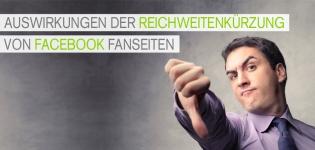 Was sind die Auswirkungen der Reichweitenkuerzung von Facebook Postings im Newsfeed?