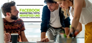 Facebook Marketing Tipps: Facebook News Feed und Algorithmus