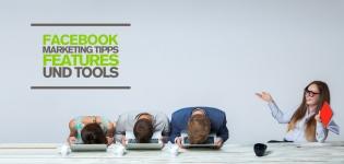 Facebook Marketing Tipps für B2B und B2C Unternehmen – 3 nützliche Facebook Features