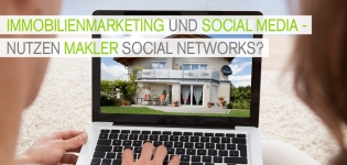 Immobilienmarketing und Social Media Marketing: Warum Makler Social Networks brauchen