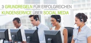 Social Media Kundenservice – 3 Grundregeln für einen erfolgreichen Social Customer Service