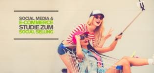 Social Media und E-Commerce – Social Selling  ist der große Trend im Online Marketing! [Studie]