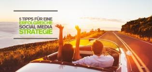 Social Media Marketing: 5 Tipps für eine erfolgreiche Social Media Strategie