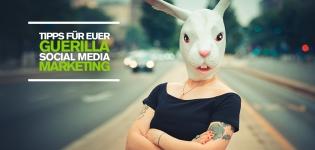 Social Media Marketing – Tipps und Best Practice Beispiele für die perfekte Guerilla Kampagne!