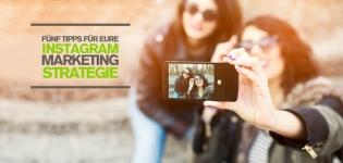 5 Instagram Marketing Tipps: Instagram Strategie für B2C- und B2B-Unternehmen