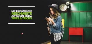 Mehr organische Reichweite via Social Media – 4 Tipps für erfolgreiches Content Marketing