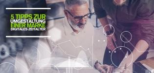 Tipps für die digitale Transformation von Unternehmen: 5 Tipps zur Umgestaltung einer Marke für das digitale Zeitalter