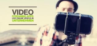 Video Streaming Apps: Wie können Unternehmen Online-Videos live nutzen?