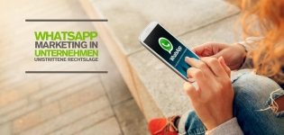 WhatsApp Marketing für Unternehmen in Deutschland: Umstrittene Rechtslage