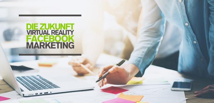 Die Zukunft für Facebook Marketing – Virtual Reality 10 Jahres Facebook Masterplan Infografik