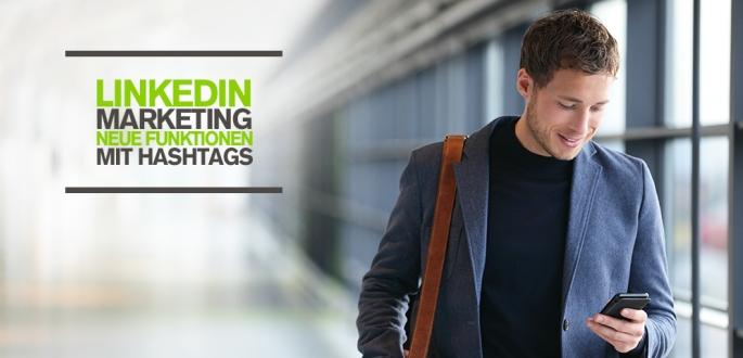 LinkedIn Marketing für Unternehmen: Neue LinkedIn Funktionen mit Hashtags und Carousel Ads