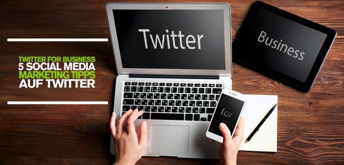 Twitter for Business: 5 Social Media Marketing Tipps, für Unternehmen auf Twitter