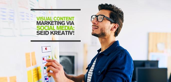 Visual Content Marketing via Social Media – Kreativer Content mit Mehrwert zahlt sich aus