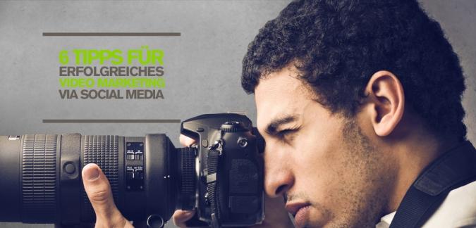 6 Video Marketing Tipps für eine erfolgreiche Online Content Strategie via Social Media