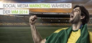 Auf welche Dinge müssen Unternehmen im Social Media Marketing während der WM beachten?
