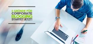 Content Marketing Strategie mit Corporate Blogs – 5 gute Gründe für B2B- und B2C-Unternehmen für Corporate Blogs