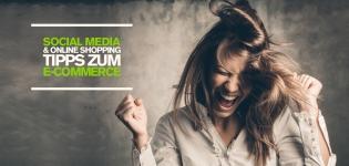Social Media Marketing für Online Shops – 4 Tipps für eure erfolgreiche E-Commerce Strategie
