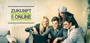 Zukunft Social Media – 5 Online Marketing Trends, die ihr auf keinen Fall verpassen dürft