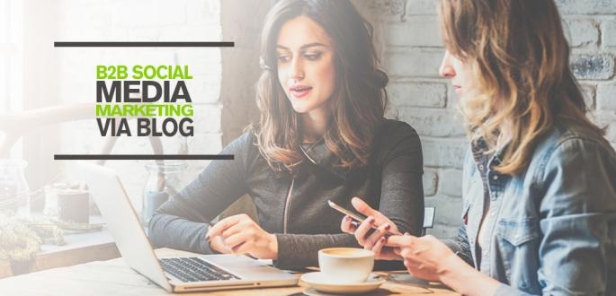 B2B Social Media Marketing via Blog: Warum sollten B2B Unternehmen einen Corporate Blog für ihr Content Marketing einsetzen?